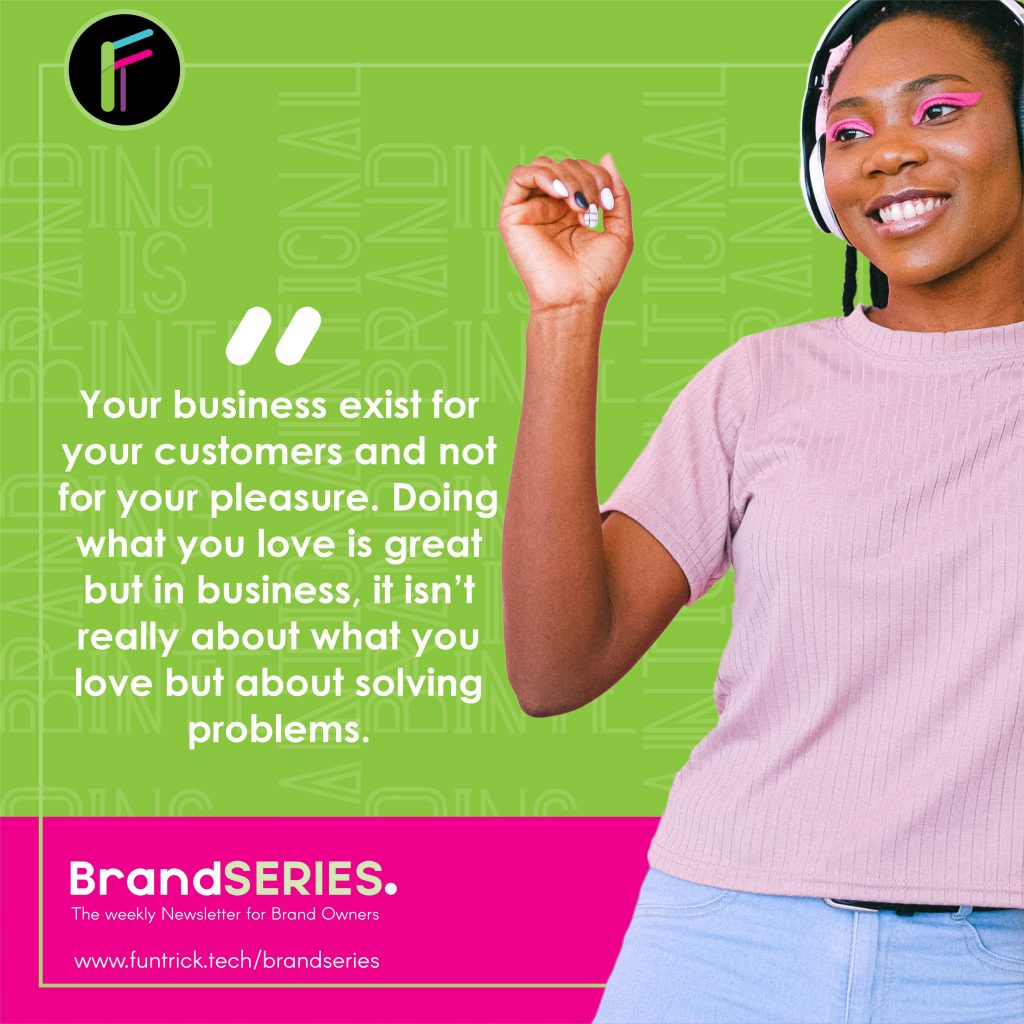 You aren't building a brand for you, you are building it for your customers as they are the reason your business exists