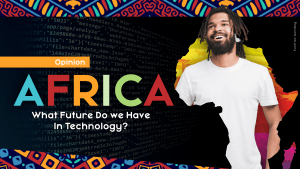 Read more about the article OPINION: What Is The Future Of Africa In Technology?